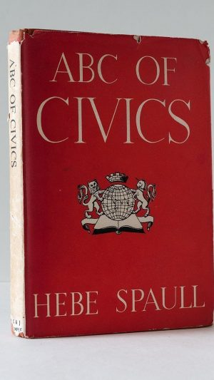 ABC of Civics. A Dictionary of Terms Used in Connection with Parliament, Local Authorities, Courts of Law, Diplomacy and the United Nations