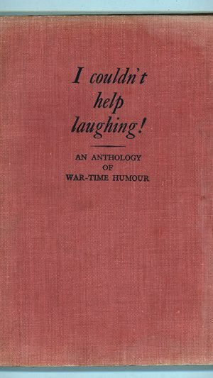 I Couldn't Help laughing! An Anthology of War-Time Humour