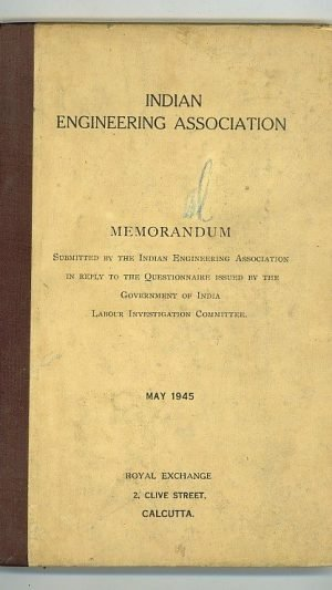 Indian Engineering Association: Memorandum Submitted By the Indian Engineering Association in Reply to the Questionnaire Issued By the Government of India Labour Investigation Committee May 1945