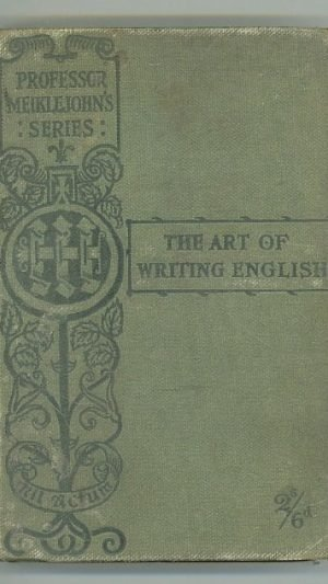 The Art of Writing English: A Manual for Students: With Chapters on Paraphrasing, Essay-Writing, Précis-Writing, Punctuation, and other Matters