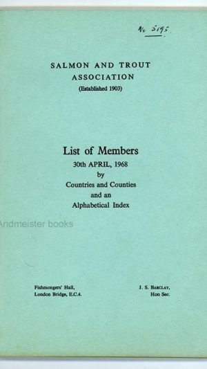 Salmon and Trout Association List of Members 30 April 1968 by Countries and Counties and an Alphabetical Index
