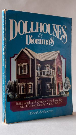 Dollhouses and Dioramas: Build, Finish, and Renovate the Easy Way With Kits and Ready-Made Parts