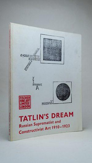 Tatlin's Dream: Russian Suprematist and Constructivist Art 1910-1923
