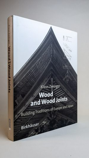 Wood and Wood Joints: Building Traditions of Europe and Japan